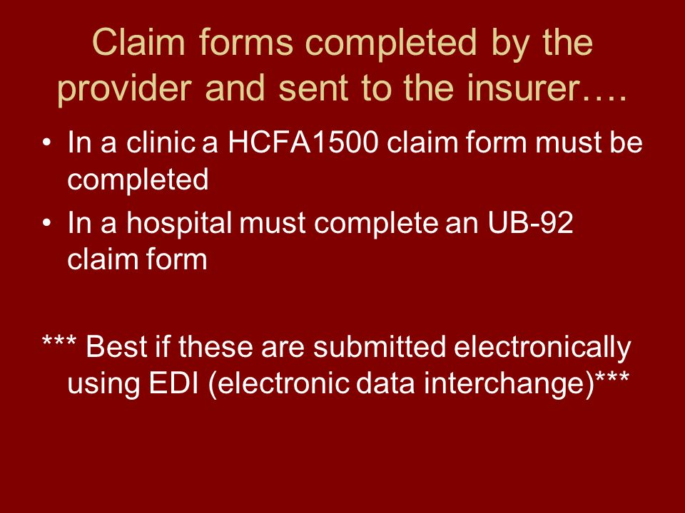Claim forms completed by the provider and sent to the insurer….