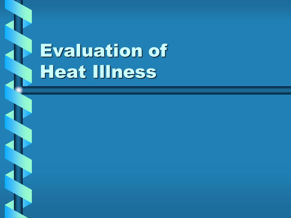 Evaluation of Heat Illness
