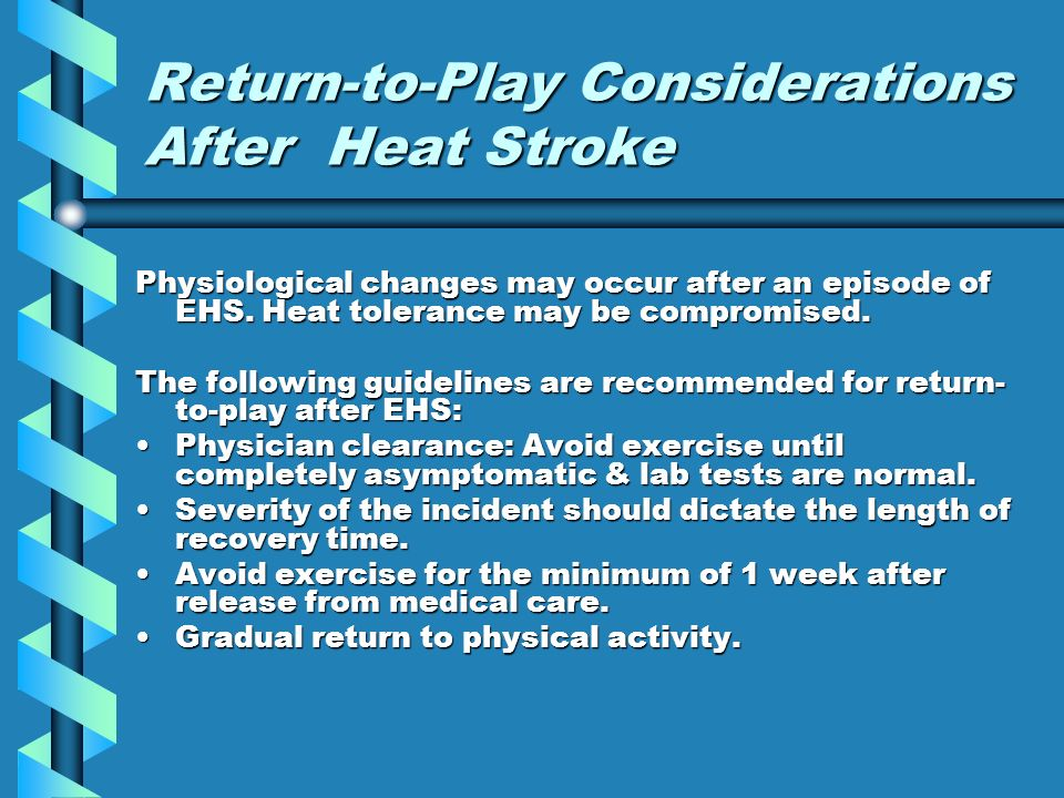 Return-to-Play Considerations After Heat Stroke Physiological changes may occur after an episode of EHS.