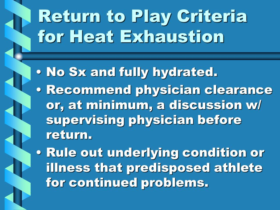 Return to Play Criteria for Heat Exhaustion No Sx and fully hydrated.No Sx and fully hydrated.