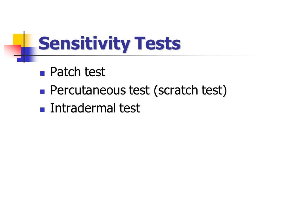 Sensitivity Tests Patch test Percutaneous test (scratch test) Intradermal test