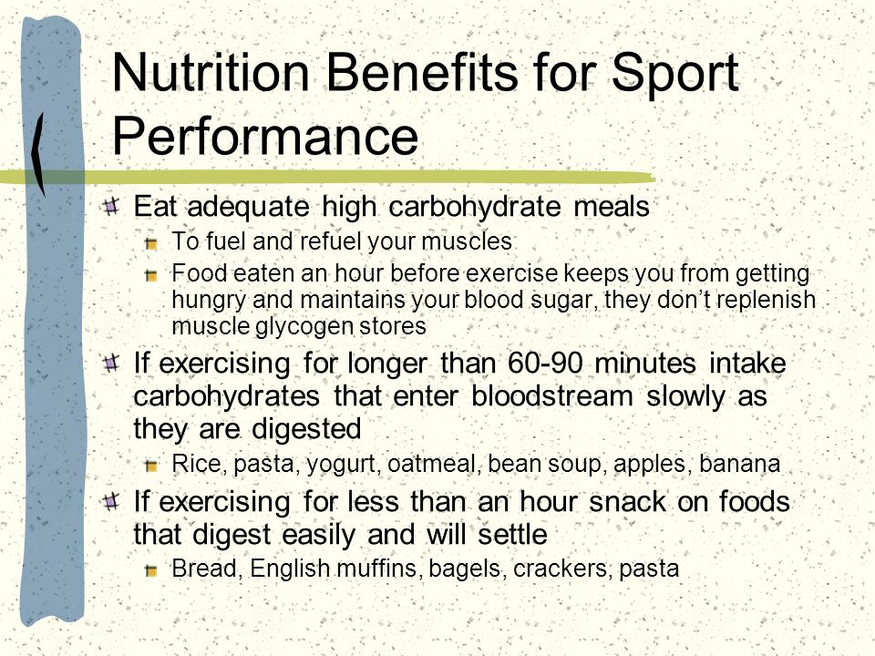 Nutrition Benefits for Sport Performance Eat adequate high carbohydrate meals To fuel and refuel your muscles Food eaten an hour before exercise keeps