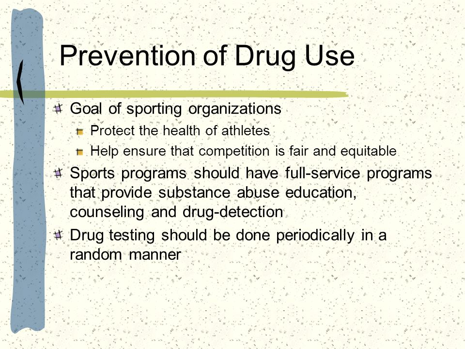 Prevention of Drug Use Goal of sporting organizations Protect the health of athletes Help ensure that competition is fair and equitable Sports program