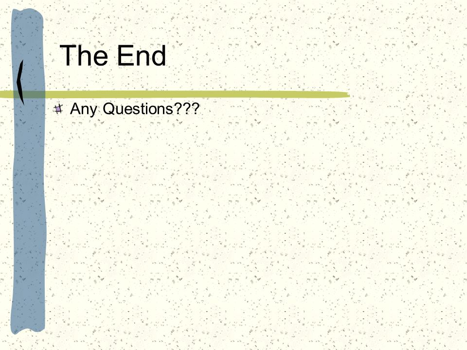 The End Any Questions???