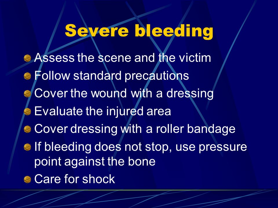 Severe bleeding Assess the scene and the victim Follow standard precautions Cover the wound with a dressing Evaluate the injured area Cover dressing w