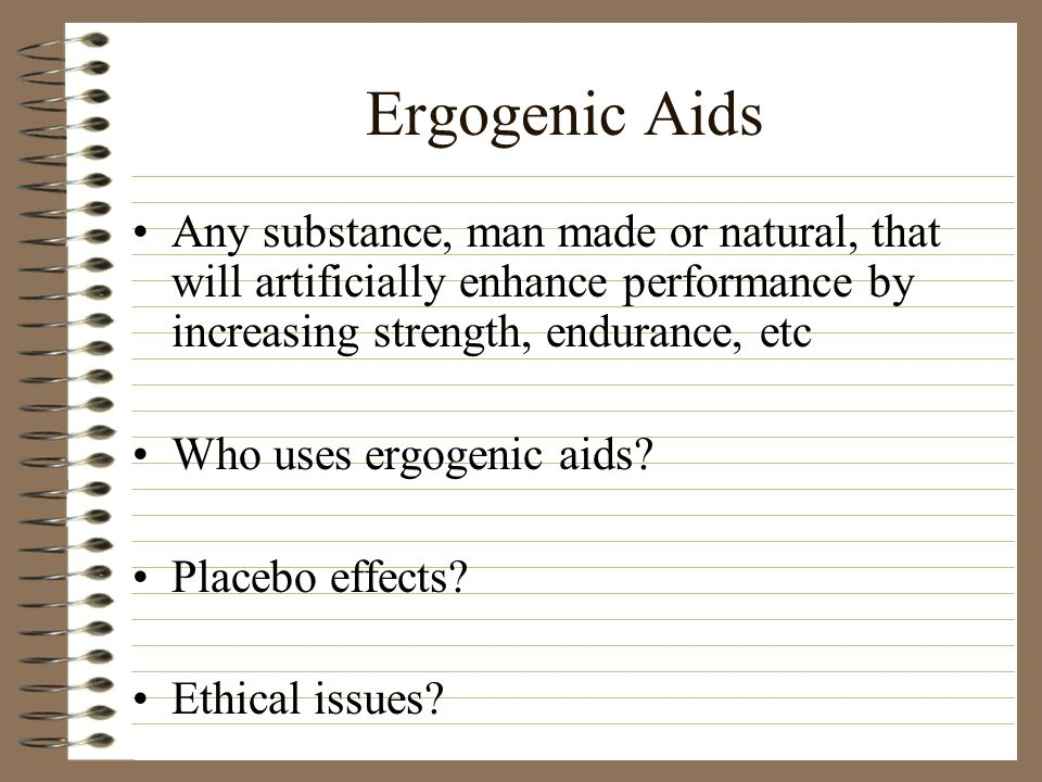 Any substance, man made or natural, that will artificially enhance performance by increasing strength, endurance, etc Who uses ergogenic aids? Placebo