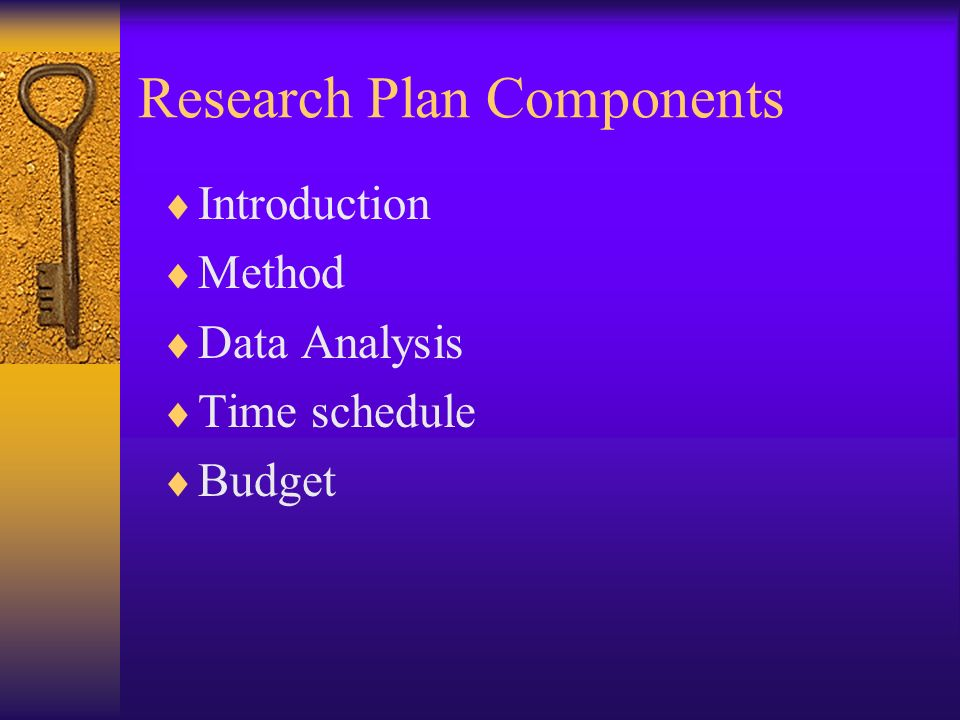 Research Plan Components Introduction Method Data Analysis Time schedule Budget