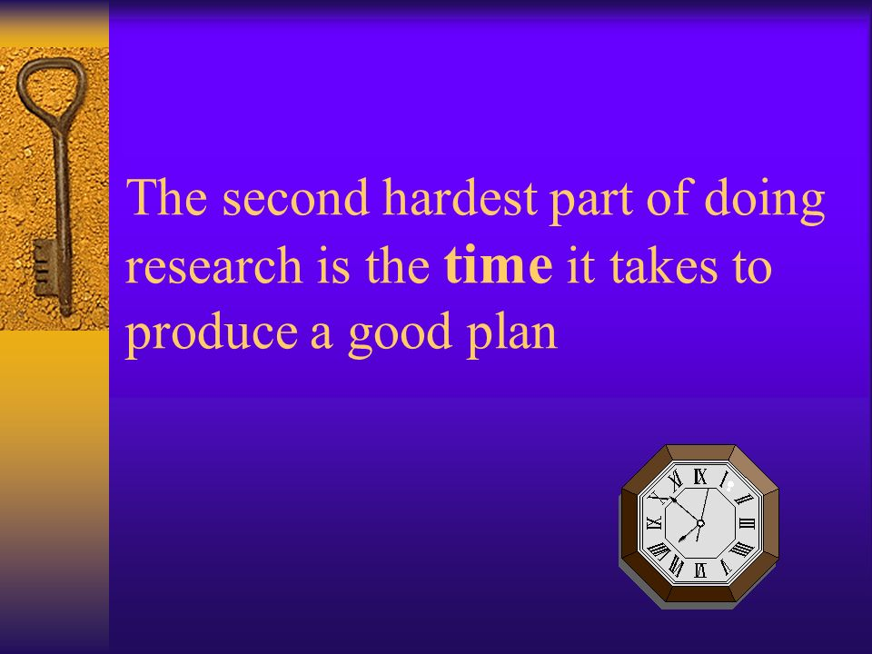 The second hardest part of doing research is the time it takes to produce a good plan
