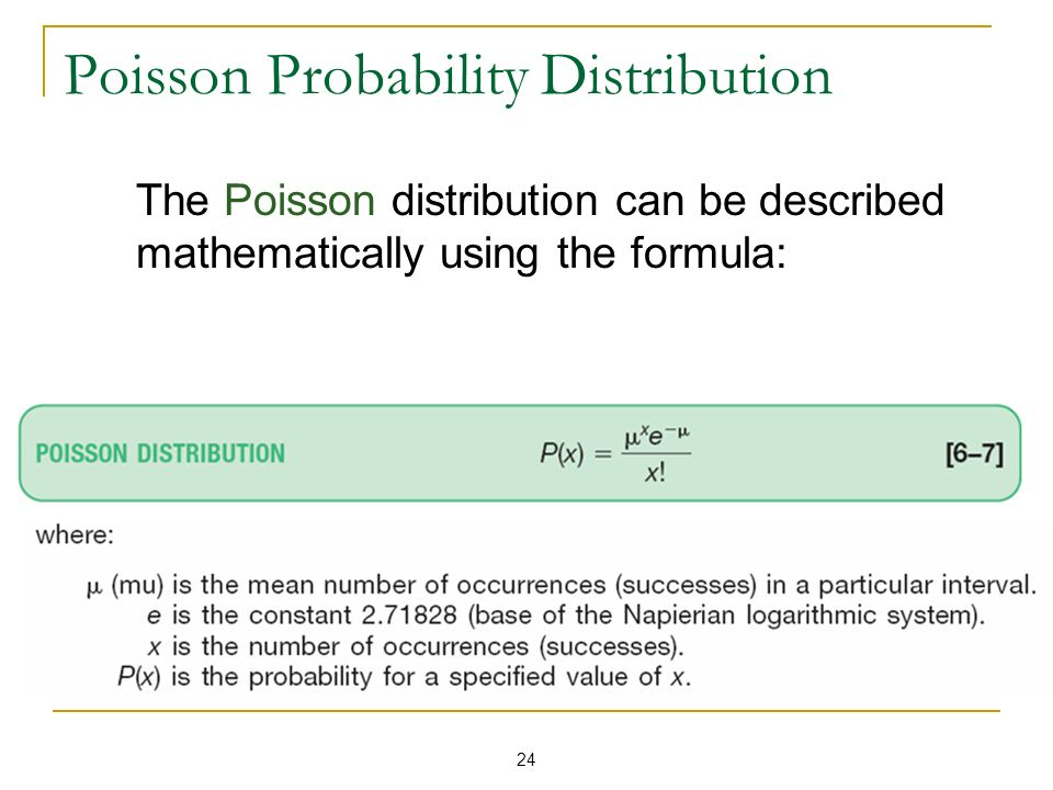 24 Poisson Probability Distribution The Poisson distribution can be described mathematically using the formula: