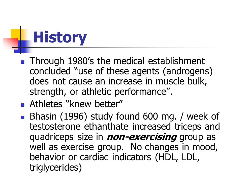 History Through 1980s the medical establishment concluded use of these agents (androgens) does not cause an increase in muscle bulk, strength, or athletic performance.