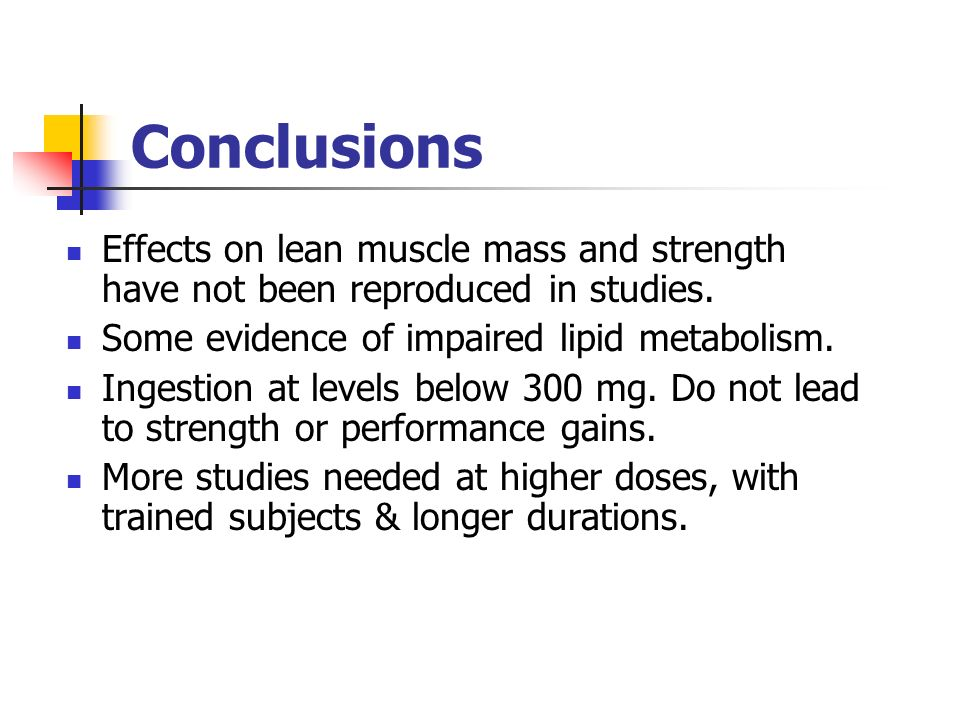 Conclusions Effects on lean muscle mass and strength have not been reproduced in studies.