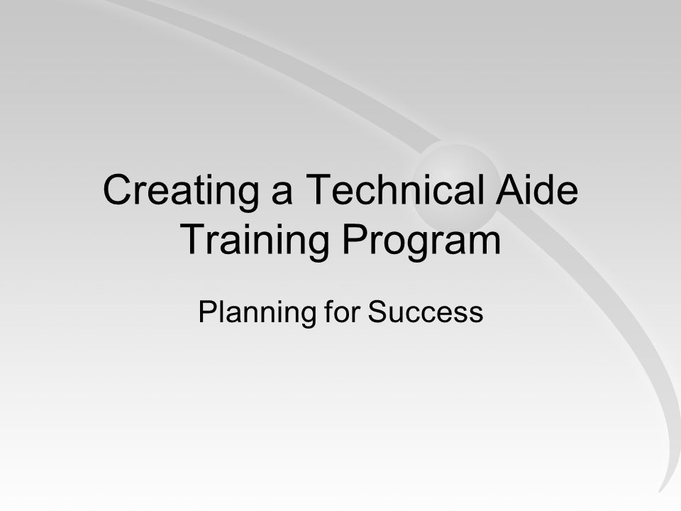 Creating a Technical Aide Training Program Planning for Success