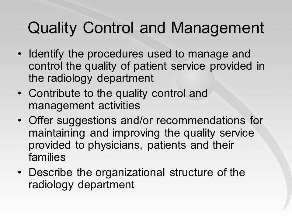Quality Control and Management Identify the procedures used to manage and control the quality of patient service provided in the radiology department