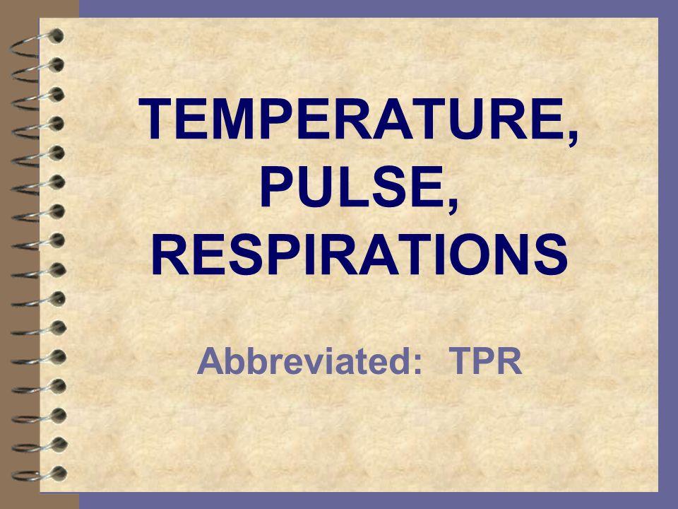 TEMPERATURE, PULSE, RESPIRATIONS Abbreviated: TPR