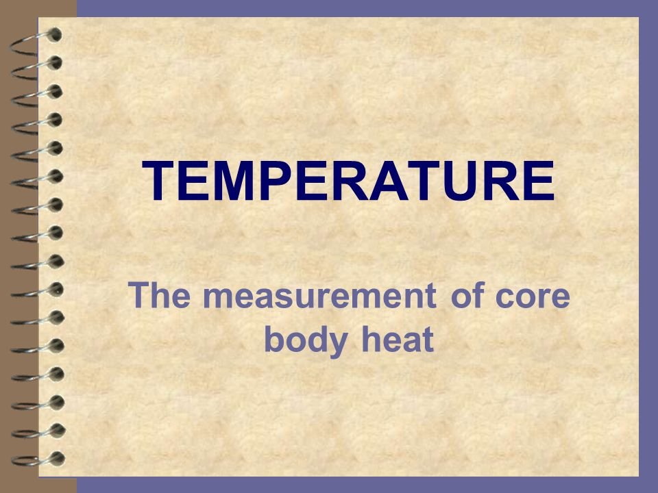 TEMPERATURE The measurement of core body heat