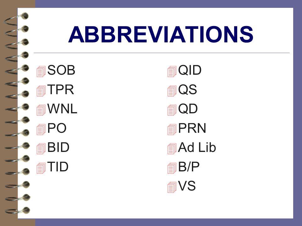 ABBREVIATIONS 4 SOB 4 TPR 4 WNL 4 PO 4 BID TID 4 QID 4 QS 4 QD 4 PRN 4 Ad Lib 4 B/P 4 VS