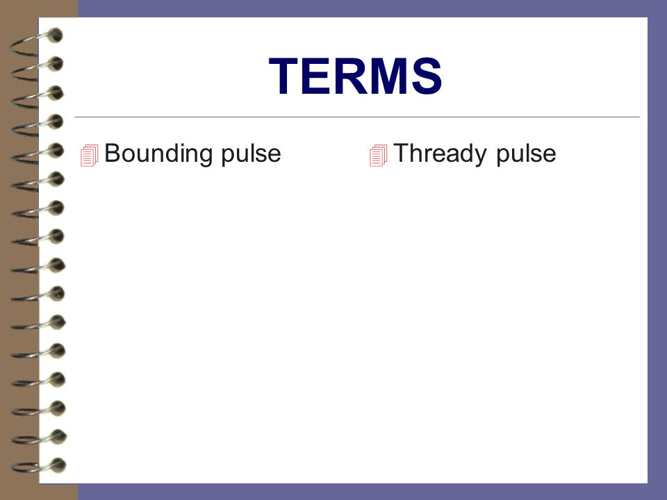 TERMS Bounding pulse Thready pulse
