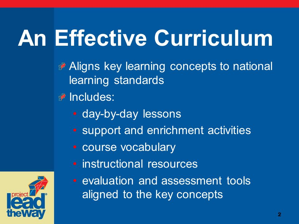2 An Effective Curriculum Aligns key learning concepts to national learning standards Includes: day-by-day lessons support and enrichment activities c