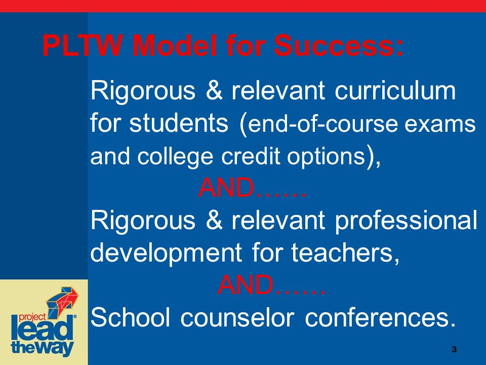 3 Rigorous & relevant curriculum for students ( end-of-course exams and college credit options ), AND…… Rigorous & relevant professional development f