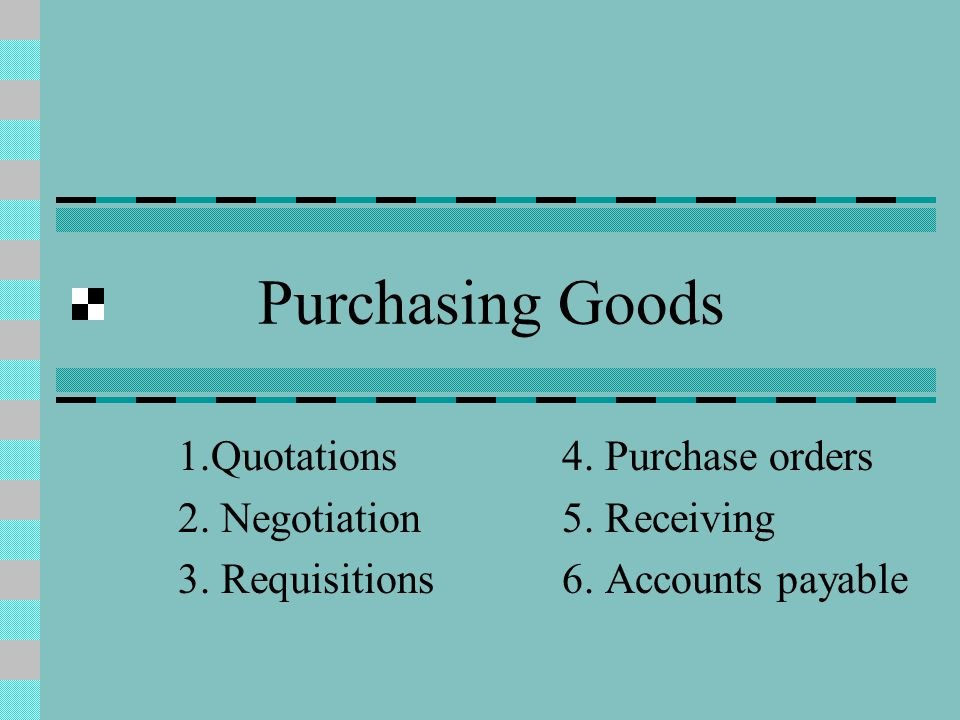 Purchasing Goods 1.Quotations 4. Purchase orders 2.