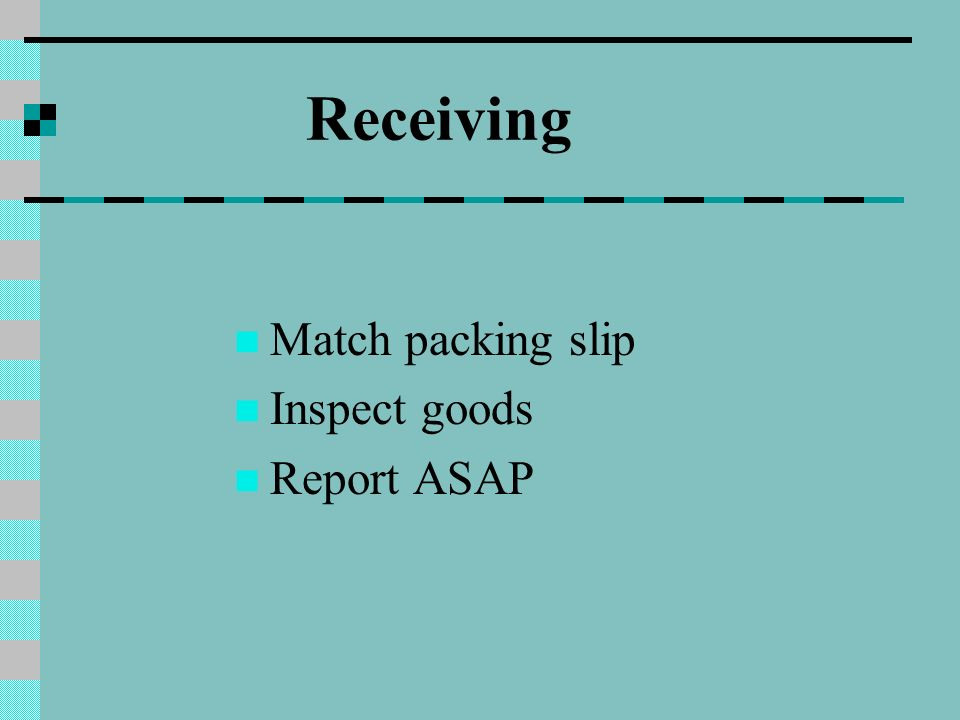 Receiving Match packing slip Inspect goods Report ASAP