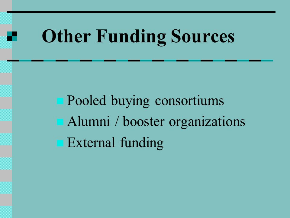 Other Funding Sources Pooled buying consortiums Alumni / booster organizations External funding