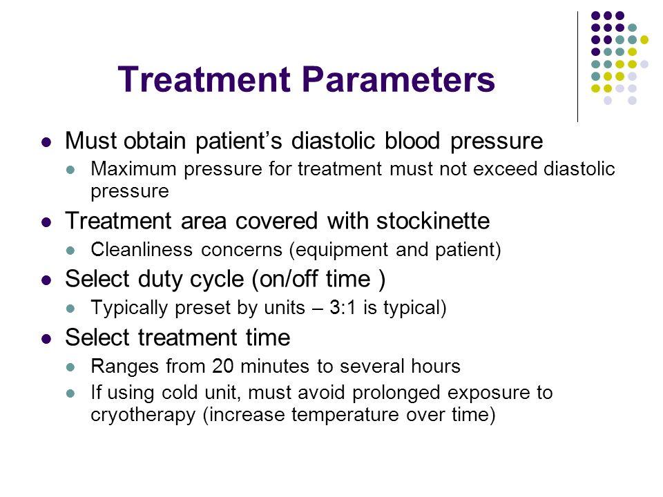 Treatment Parameters Must obtain patients diastolic blood pressure Maximum pressure for treatment must not exceed diastolic pressure Treatment area co