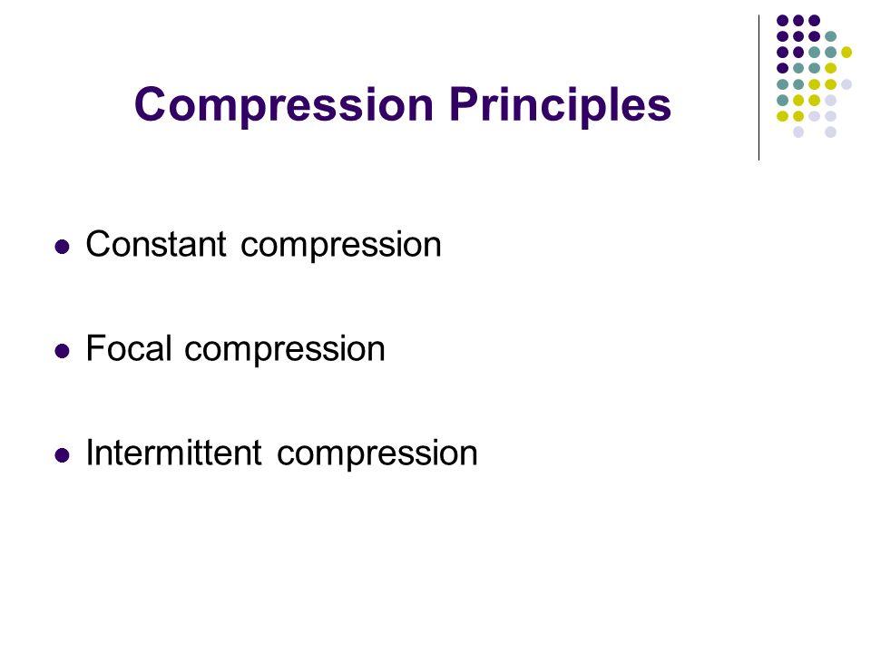 Compression Principles Constant compression Focal compression Intermittent compression