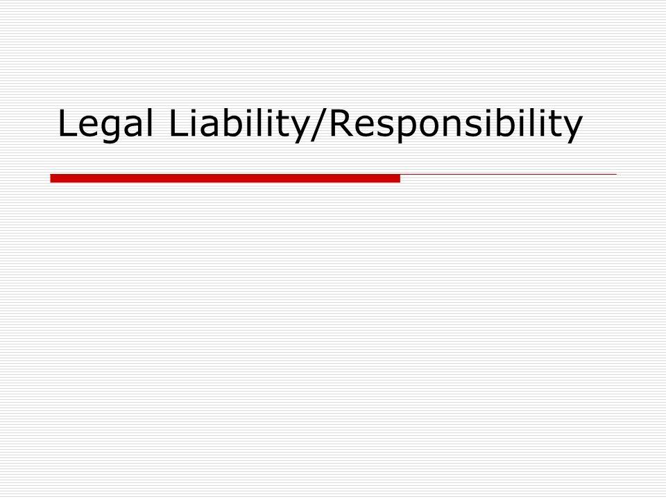 Legal Liability/Responsibility