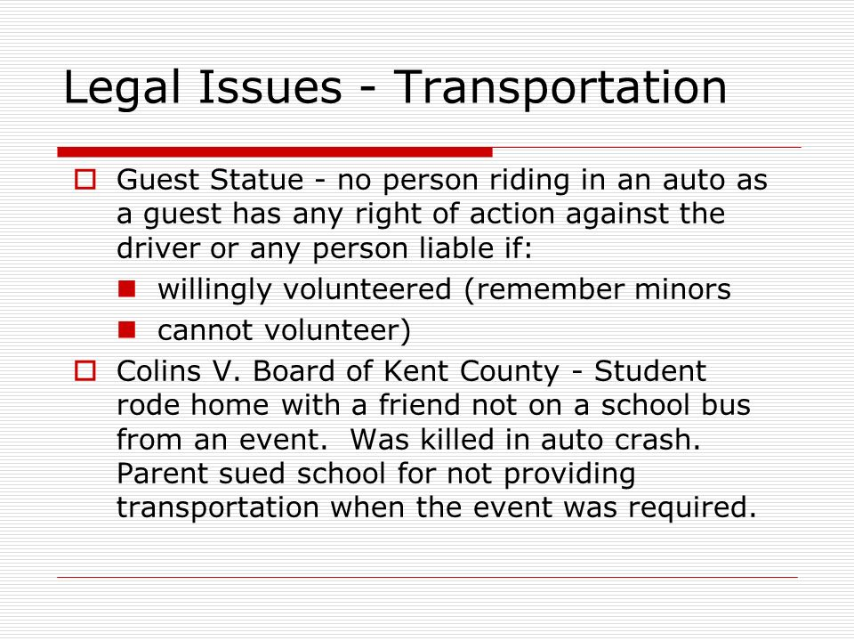 Legal Issues - Transportation Guest Statue - no person riding in an auto as a guest has any right of action against the driver or any person liable if