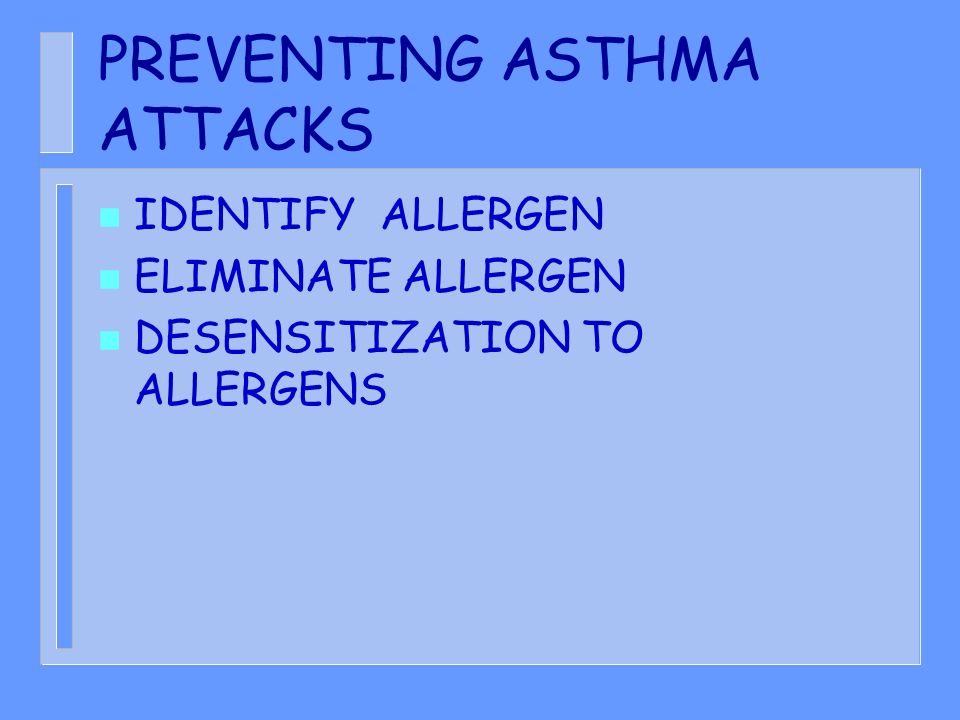 PREVENTING ASTHMA ATTACKS n IDENTIFY ALLERGEN n ELIMINATE ALLERGEN n DESENSITIZATION TO ALLERGENS