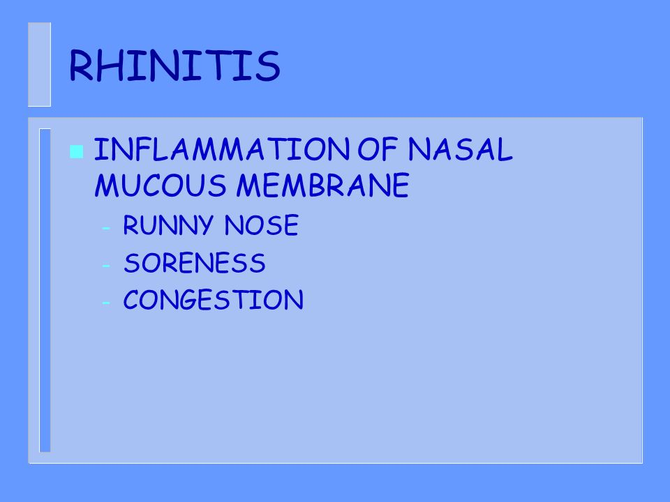 RHINITIS n INFLAMMATION OF NASAL MUCOUS MEMBRANE – RUNNY NOSE – SORENESS – CONGESTION