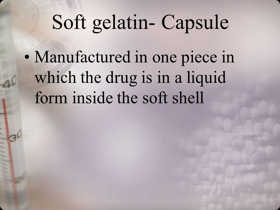 Soft gelatin- Capsule Manufactured in one piece in which the drug is in a liquid form inside the soft shell