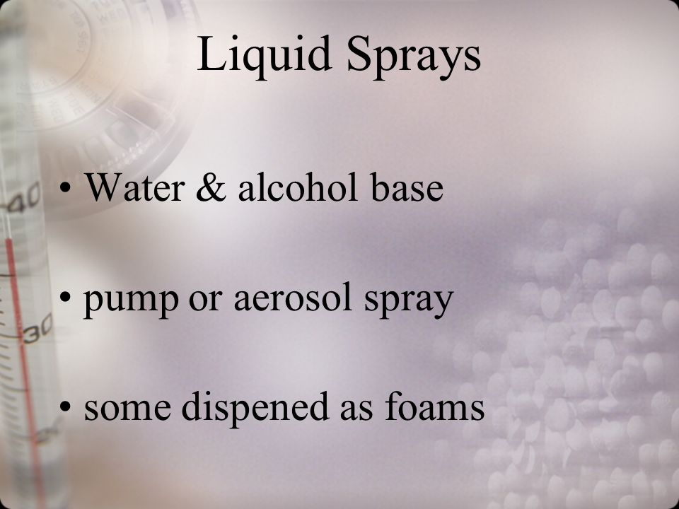 Liquid Sprays Water & alcohol base pump or aerosol spray some dispened as foams