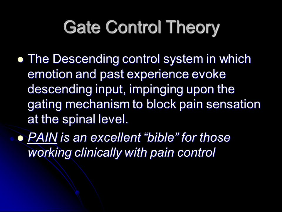 Gate Control Theory The Descending control system in which emotion and past experience evoke descending input, impinging upon the gating mechanism to