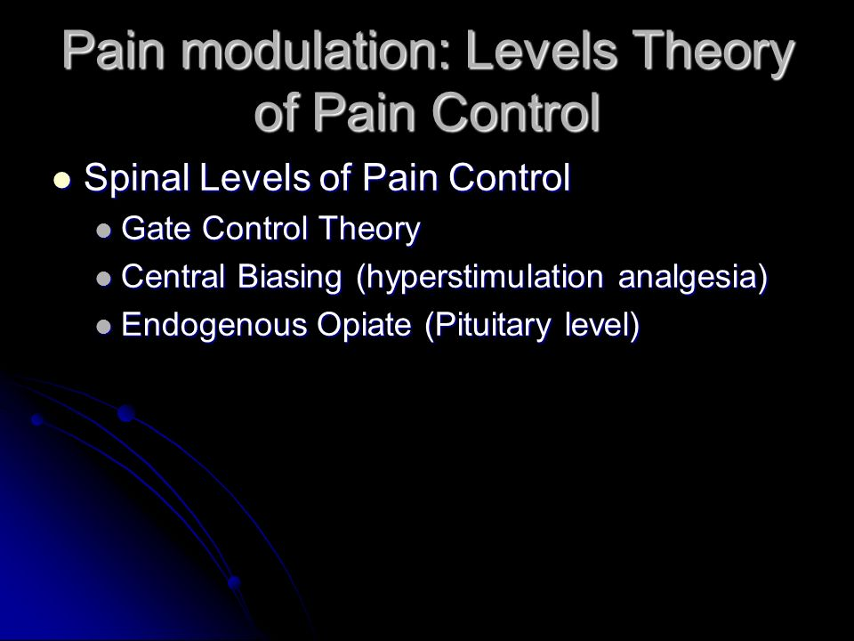 Pain modulation: Levels Theory of Pain Control Spinal Levels of Pain Control Spinal Levels of Pain Control Gate Control Theory Gate Control Theory Cen