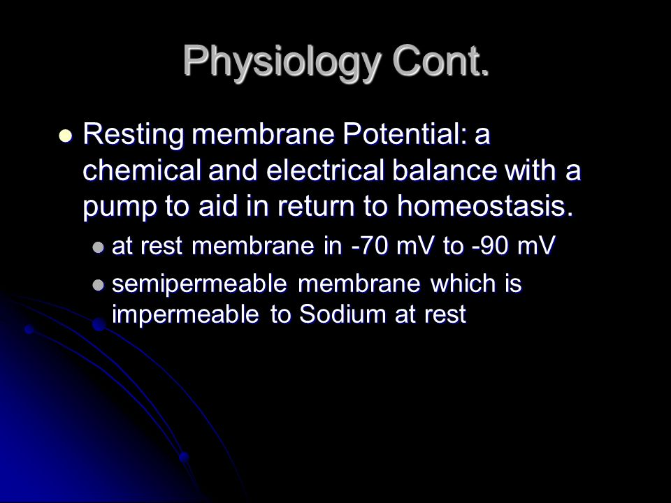 Physiology Cont. Resting membrane Potential: a chemical and electrical balance with a pump to aid in return to homeostasis. Resting membrane Potential