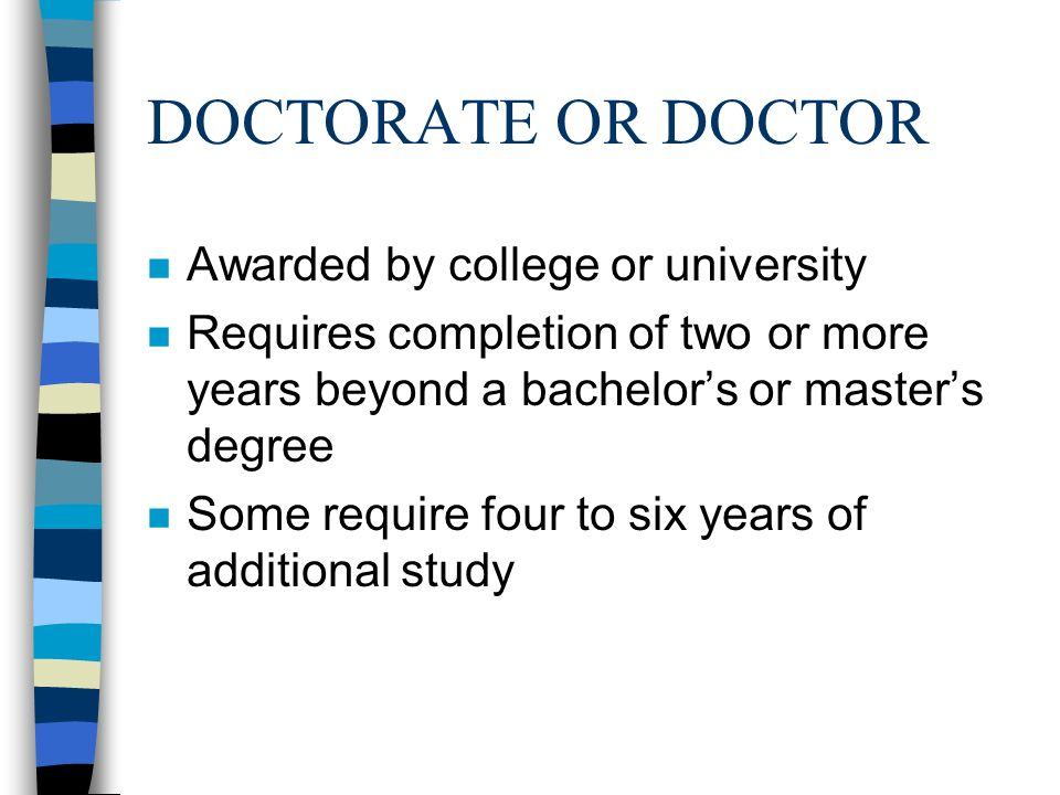 MASTERS n Awarded by college or university n Requires completion of one or more years beyond a bachelors degree
