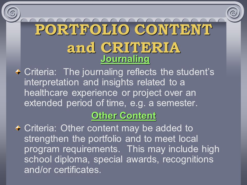 PORTFOLIO CONTENT and CRITERIA Journaling Criteria: The journaling reflects the students interpretation and insights related to a healthcare experience or project over an extended period of time, e.g.