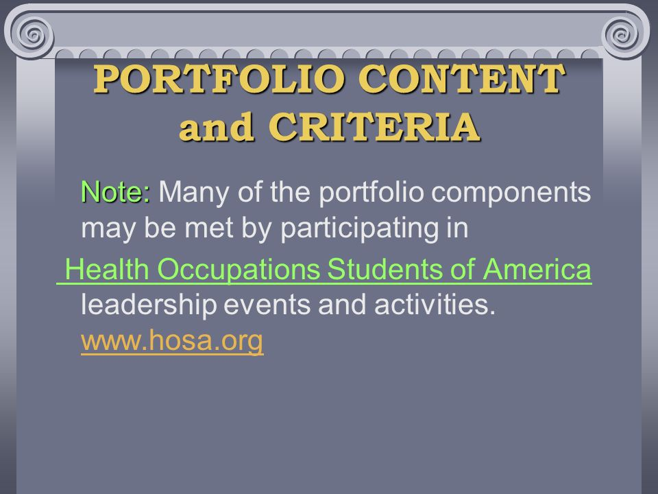 PORTFOLIO CONTENT and CRITERIA Note: Note: Many of the portfolio components may be met by participating in Health Occupations Students of America lead