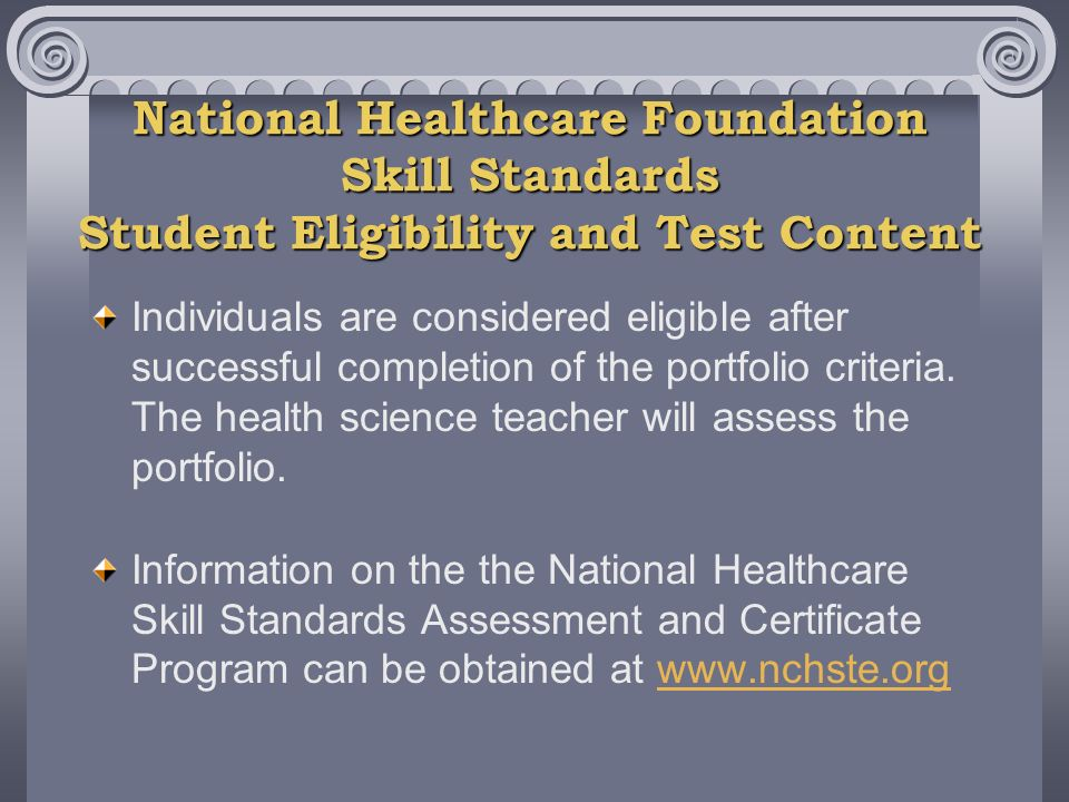 National Healthcare Foundation Skill Standards Student Eligibility and Test Content Individuals are considered eligible after successful completion of