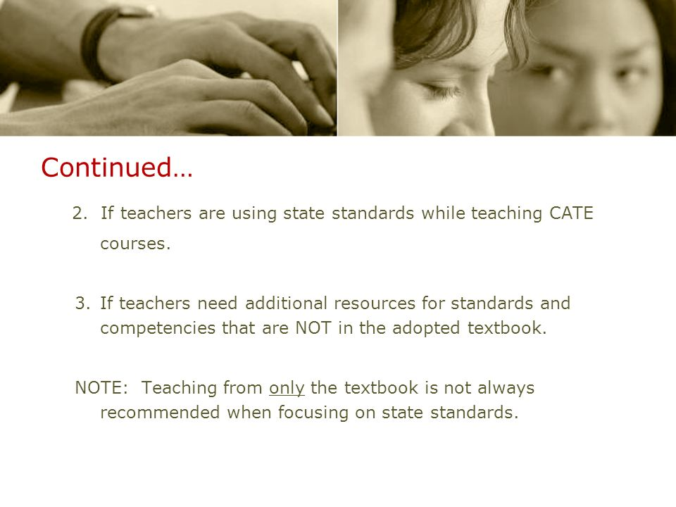 Continued… 2. If teachers are using state standards while teaching CATE courses.