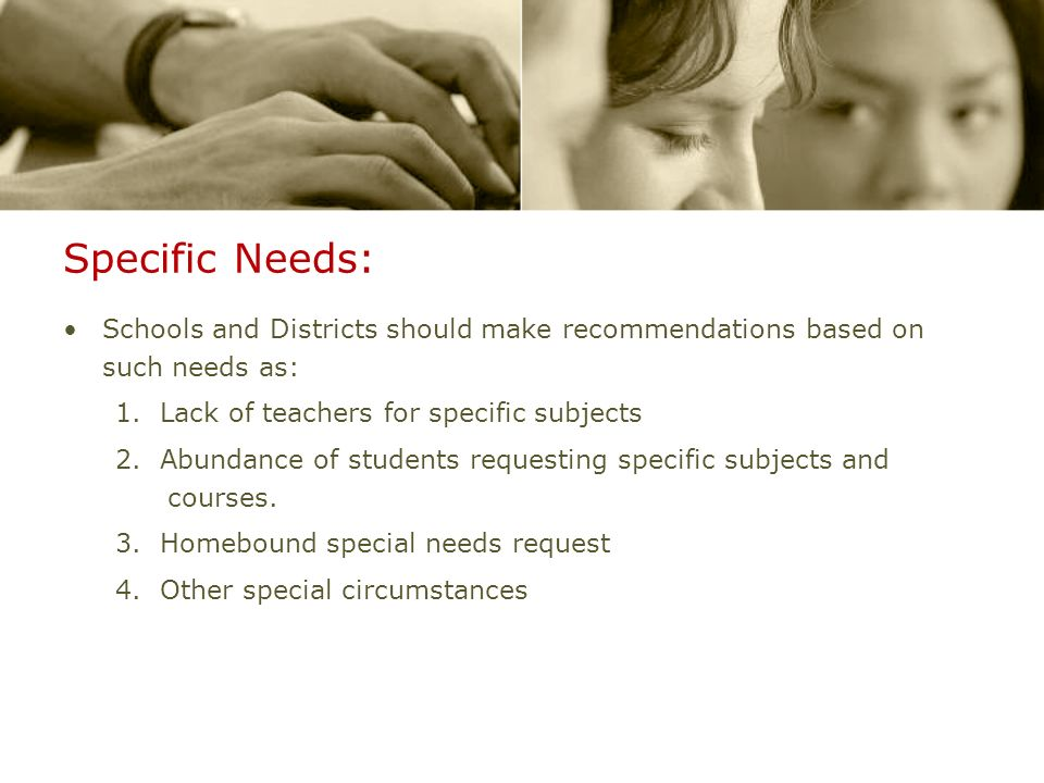 Specific Needs: Schools and Districts should make recommendations based on such needs as: 1.
