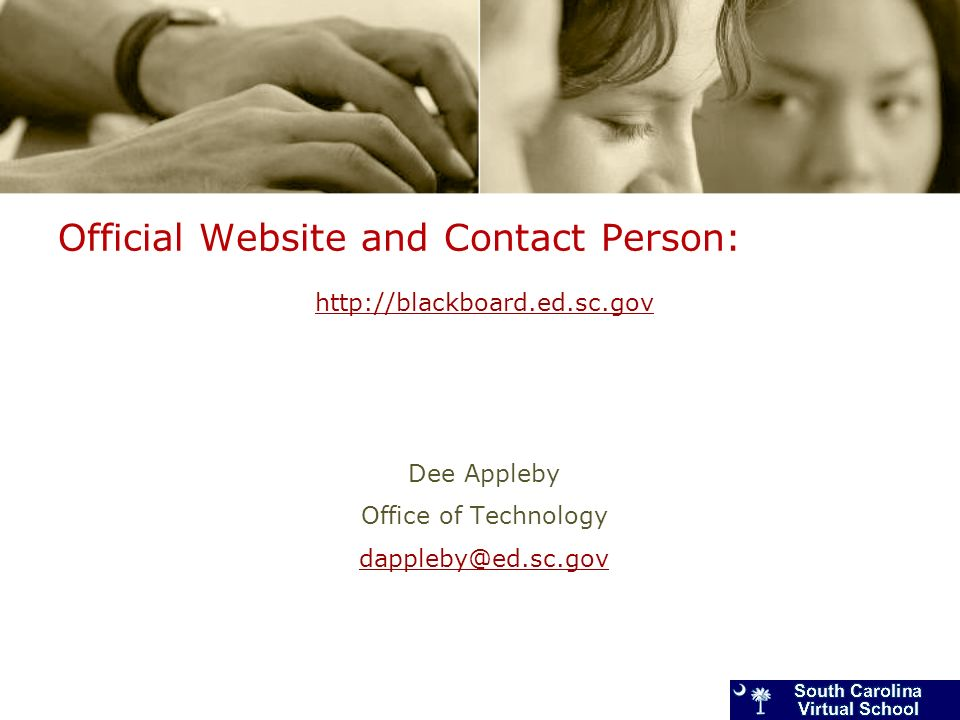 Official Website and Contact Person: http://blackboard.ed.sc.gov Dee Appleby Office of Technology dappleby@ed.sc.gov