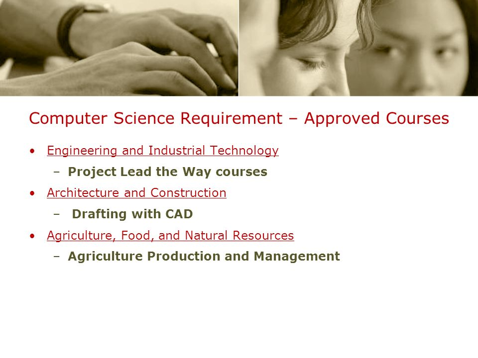 Computer Science Requirement – Approved Courses Engineering and Industrial Technology –Project Lead the Way courses Architecture and Construction – Dr