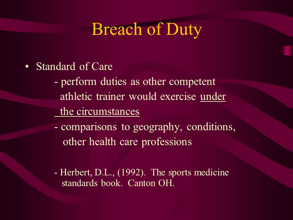 Breach of Duty Standard of Care - perform duties as other competent athletic trainer would exercise under the circumstances - comparisons to geography