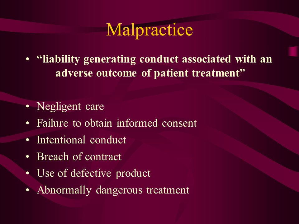 Malpractice liability generating conduct associated with an adverse outcome of patient treatment Negligent care Failure to obtain informed consent Int