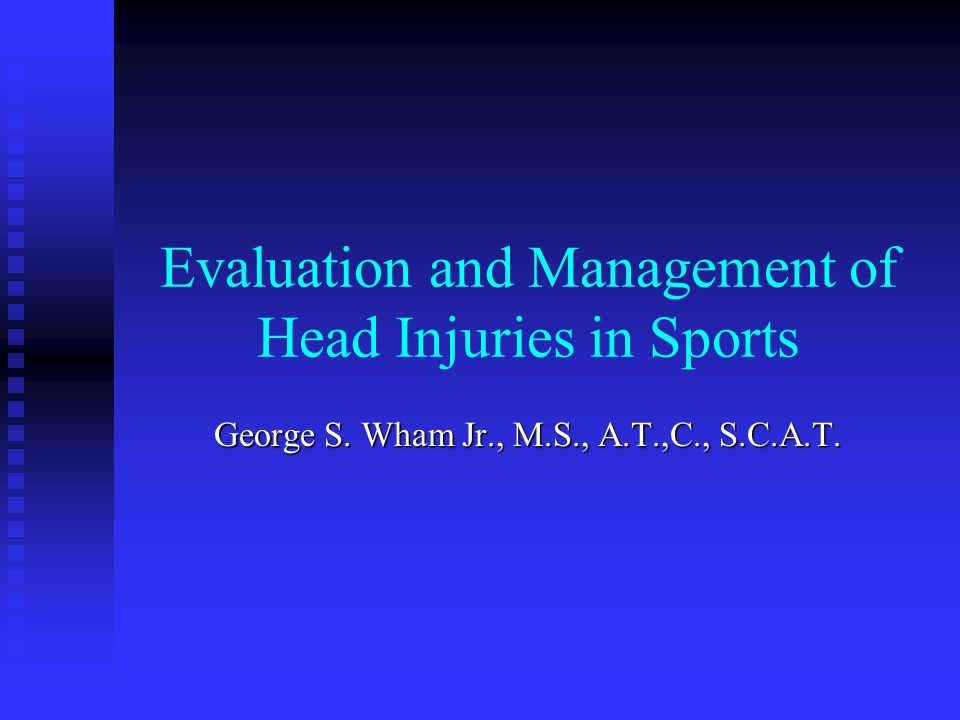 NATA Competencies concerning Head Injuries Recognize signs and symptoms of head trauma, including loss of consciousness, changes in neurological function, cranial nerve assessment, and other symptoms that indicate brain injury Recognize signs and symptoms of head trauma, including loss of consciousness, changes in neurological function, cranial nerve assessment, and other symptoms that indicate brain injury Explain and interpret signs and symptoms associated with intracranial pressure Explain and interpret signs and symptoms associated with intracranial pressure Define cerebral concussion and lists the signs and symptoms used to classify cerebral concussion to accepted grading scales: Cantu, Colorado, ANA Define cerebral concussion and lists the signs and symptoms used to classify cerebral concussion to accepted grading scales: Cantu, Colorado, ANA Assess a patient for possible closed-head trauma Assess a patient for possible closed-head trauma