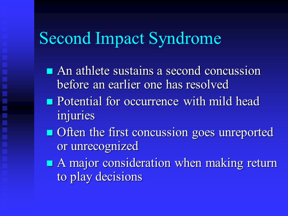 Second Impact Syndrome An athlete sustains a second concussion before an earlier one has resolved An athlete sustains a second concussion before an ea