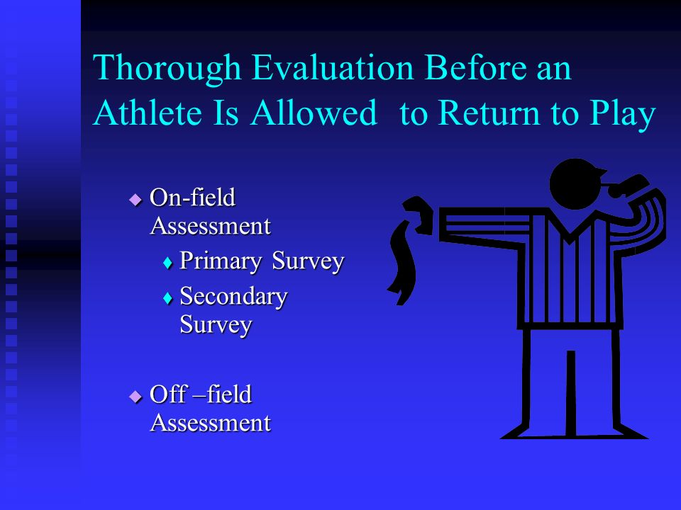 Thorough Evaluation Before an Athlete Is Allowed to Return to Play On-field Assessment On-field Assessment Primary Survey Primary Survey Secondary Sur